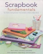 Scrapbook Fundamentals : Your Guide to Getting Started - Memory Makers Books