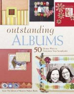 Outstanding Albums : 50 Unique Ways to Customize Your Scrapbooks - Memory Makers Books