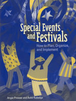 Special Events and Festivals : How to Plan, Organize, and Implement - Angie Prosser