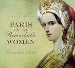 Paris and Her Remarkable Women : A Guide - Lorraine Liscio