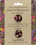 The Traditional Shops and Restaurants of London  :  A Guide to Century-Old Establishments and New Classics - Eugenia Bell