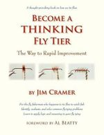Become a Thinking Fly Tier : The Way to Rapid Improvement - James J Cramer