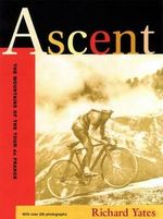 Ascent : The Mountains of the Tour De France - Richard Yates