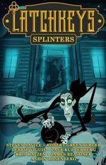Latchkeys : Splinters - Steven Savile
