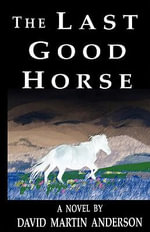 The Last Good Horse - David Martin Anderson
