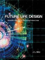 Future Life Design : Scientific Methods for Improving Future Lives - John Lawrence Mee