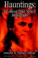 Hauntings :  The Official Peter Straub Bibliography - Michael R. Collings