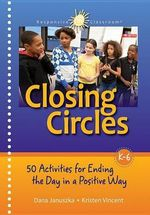 Closing Circles : 50 Activities for Ending the Day in a Positive Way - Dana Januszka