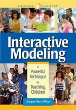 Interactive Modeling : A Powerful Technique for Teaching Children - Margaret B Wilson