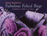 Fabulous Felted Bags : 15 Bags to Knit and Felt - Nicky Epstein