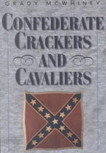 Confederate Crackers and Cavaliers : James Johnston Pettigrew and His Men at Gettysburg - Grady McWhiney