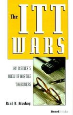 The Itt Wars : An Insider's View of Hostile Takeovers - Rand V. Araskog