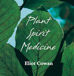 Plant Spirit Medicine : Healing with the Power of Plant - Eliot Cowan