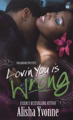 Lovin' You is Wrong : You Can't Have Your Cake and Eat It, Too. or Can You? - Alisha Yvonne
