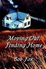 Moving Out, Finding Home : Essays on Identity, Place, Community and Class - Bob Fox