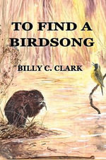 To Find a Birdsong - Billy C Clark