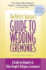 The Perfect Stranger's Guide to Weddings : A Guide to Etiquette in Other People's Religious Ceremonies - Stuart Matlins