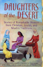 Daughters of the Desert : Tales of Remarkable from Christian Jewish and Muslim Traditions - Claire Rudolf Murphy