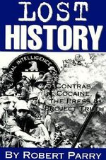 Lost History : Contras, Cocaine, the Press & 'Project Truth' - Robert Parry