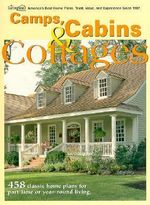 Camps, Cabins & Cottages : 458 Classic Home Plans for Part-Time or Year-Round Living