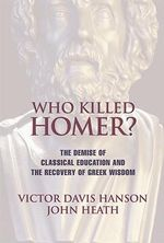 Who Killed Homer? : The Demise of Classical Education and the Recovery of Greek Wisdom - Victor Davis Hanson