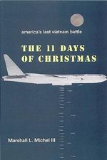 The Eleven Days of Christmas : America's Last Vietnam Battle - Marshall Michel