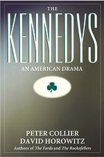 The Kennedys : An American Drama - Peter Collier