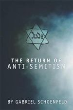 The Return of Anti-semitism - Gabriel Schoenfeld