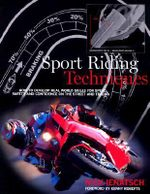 Sport Riding Techniques : How to Develop Real World Skills for Speed, Safety and Confidence on the Street and Track - Nick Lenatsch