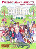 President Adams' Alligator : And Other White House Pets - Peter W Barnes