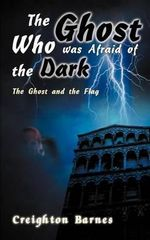 The Ghost Who Was Afraid of the Dark - Creighton Barnes