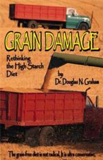 Grain Damage : Rethinking the High-Starch Diet - Douglas N Graham