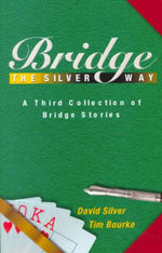 Bridge the Silver Way : A Third Collection of Bridge Stories - David Silver