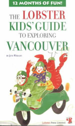 Lobster Kids Guide to Exploring Vancouver : How to Make and Cook Pasta, with 150 Inspirational... - Jeni Wright