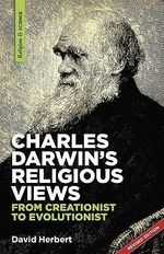 Charles Darwin's Religious Views : From Creationist to Evolutionist - David Herbert