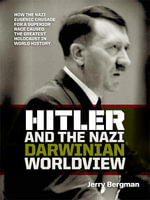 Hitler and the Nazi Darwinian Worldview : How the Nazi Eugenic Crusade for a Superior Race Caused the Greatest Holocaust in World History - Jerry Bergman