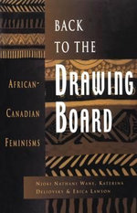 Back to the Drawing Board : African-Canadian Feminisms - Njoke Nathane Wane