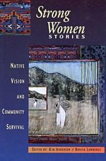 Strong Women Stories : Native Vision and Community Survival - Kim Anderson