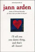 I'll Tell You One Damn Thing, and That's All I Know! - Jann Arden