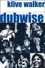 Dubwise : Reasoning from the Reggae Underground - Klive Walker