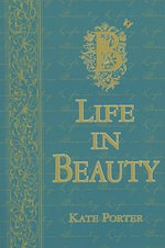 Life in Beauty : The Official Book in a Beauty Treasure Box - Kate Porter
