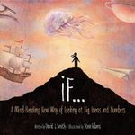 If... : A Mind-Bending New Way of Looking at Big Ideas and Numbers - David J Smith
