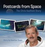 Postcards from Space : The Chris Hadfield Story - Heather Down