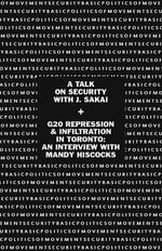 Basic Politics of Movement Security : A Talk of Security with J. Sakai & G20 Repression & Infiltration in Toronto: An Interview with Mandy Hiscocks