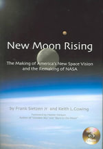 New Moon Rising : The Making of America's New Space Vision and the Remaking of NASA - Frank Sietzen