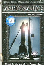 Astronautics : Book 1 - Dawn of the Space Age - Ted Spitzmiller