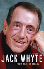 Jack Whyte : Forty Years in Canada: A Memoir - Jack Whyte