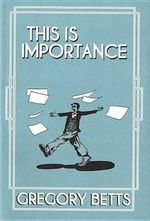 This Is Importance : A Student's Guide to Literature - Gregory Betts