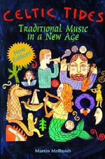 Celtic Tides : Traditional Music in a New Age - Martin Melhuish
