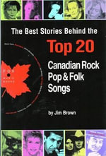 The Best Stories Behind the Top 20 Canadian Rock, Pop & Folk Songs - Jim Brown